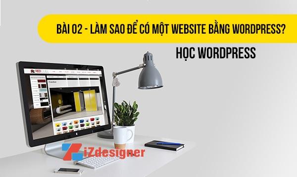 Tự Học WordPress – Bài 02 – Làm sao để có một website bằng WordPress
