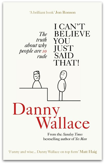 Cover of I Cant Believe You Just Said That The truth about why people are SO rude by Danny Wallace
