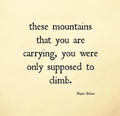 these mountains that you are carrying, you were only supposed to climb