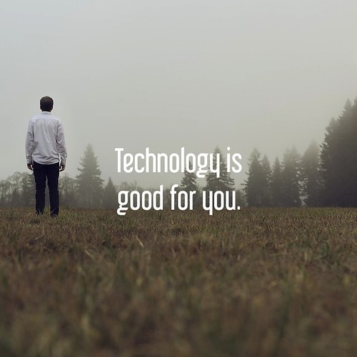 technology is good for you