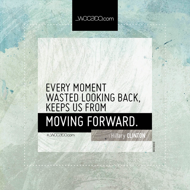 Every moment wasted looking back by WOCADO.com