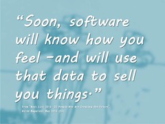 "Quotation: ""Soon, software will know how you feel –and will use that data to sell you things."""