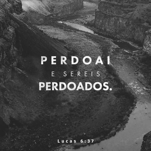 """""""Não julgueis e não sereis julgados; não condeneis e não sereis condenados; perdoai e sereis perdoados;"""" — Lucas 6.37"""
