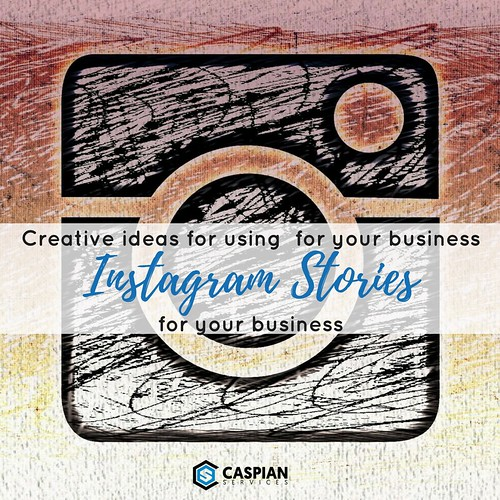 Creative ideas for using Instagram Stories for your business | by caspianservices