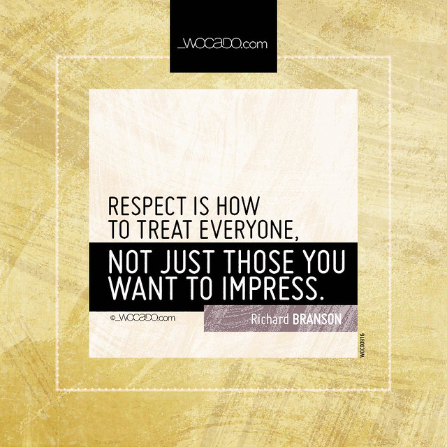 Respect is how to treat everyone by WOCADO.com