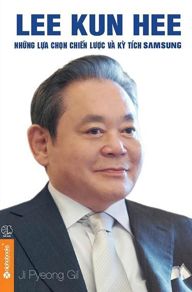 Lee Kun Hee: Những Lựa Chọn Chiến Lược Và Kỳ Tích Samsung - Ji Pyeong Gil