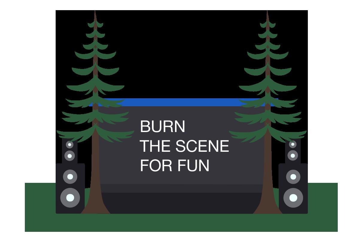 Burn The Scene For Fun