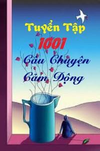 Tuyển Tập 1001 Câu Chuyện Cảm Động