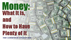 Money: What It Is, and How to Have Plenty Of It – 02