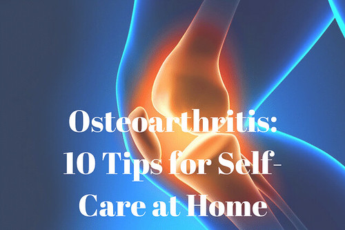 Osteoarthritis: 10 Tips for Self-Care at Home