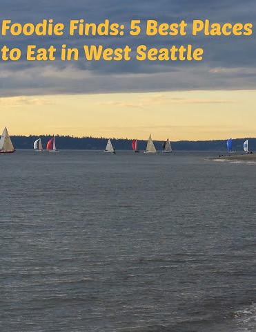 Foodie Finds: 5 Best Places to Eat in West Seattle