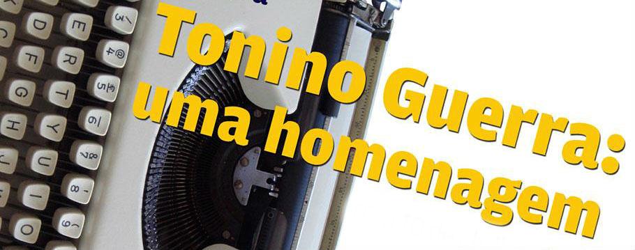 Tonino Guerra: Uma Homenagem