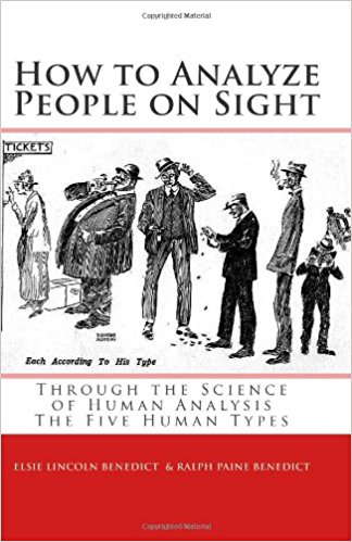 How to Analyze People on Sight Through the Science of Human Analysis: The Five Human Types - Elsie Lincoln Benedict