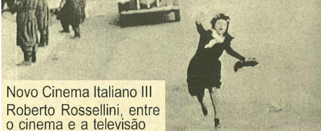 Novo Cinema Italiano III - Roberto Rossellini, entre o Cinema e a Televisão