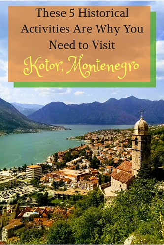 These 5 Historical Activities Are Why You Need to Visit Kotor, Montenegro