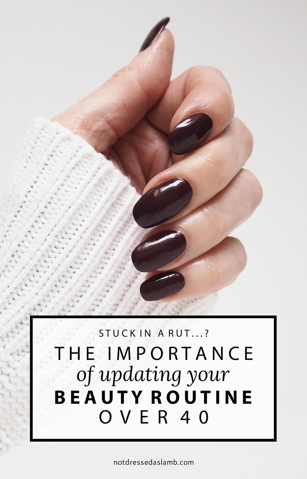 Stuck in a Rut: The Importance of Updating Your Beauty Look and Routine Over 40 | Not Dressed As Lamb