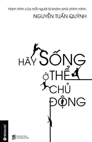 Hãy Sống Ở Thể Chủ Động - Nguyễn Tuấn Quỳnh