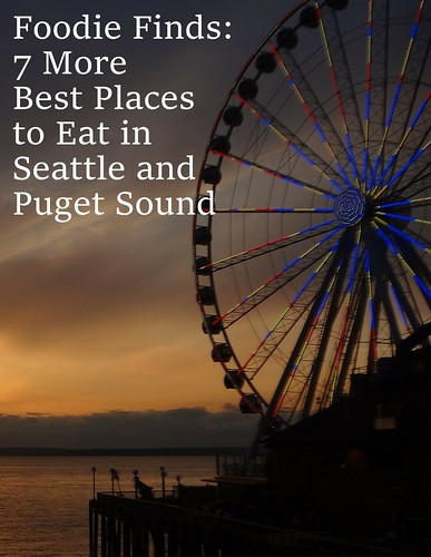 Foodie Finds: 7 More Best Places to Eat in Seattle/Puget Sound