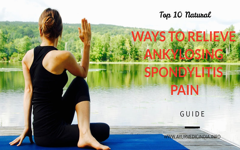 Top 10 Natural Ways to Relieve Ankylosing Spondylitis Pain