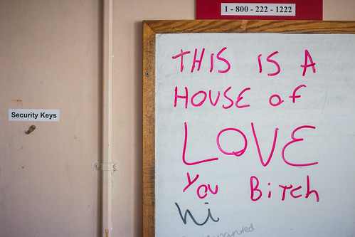 This is a house of LOVE you bitch.