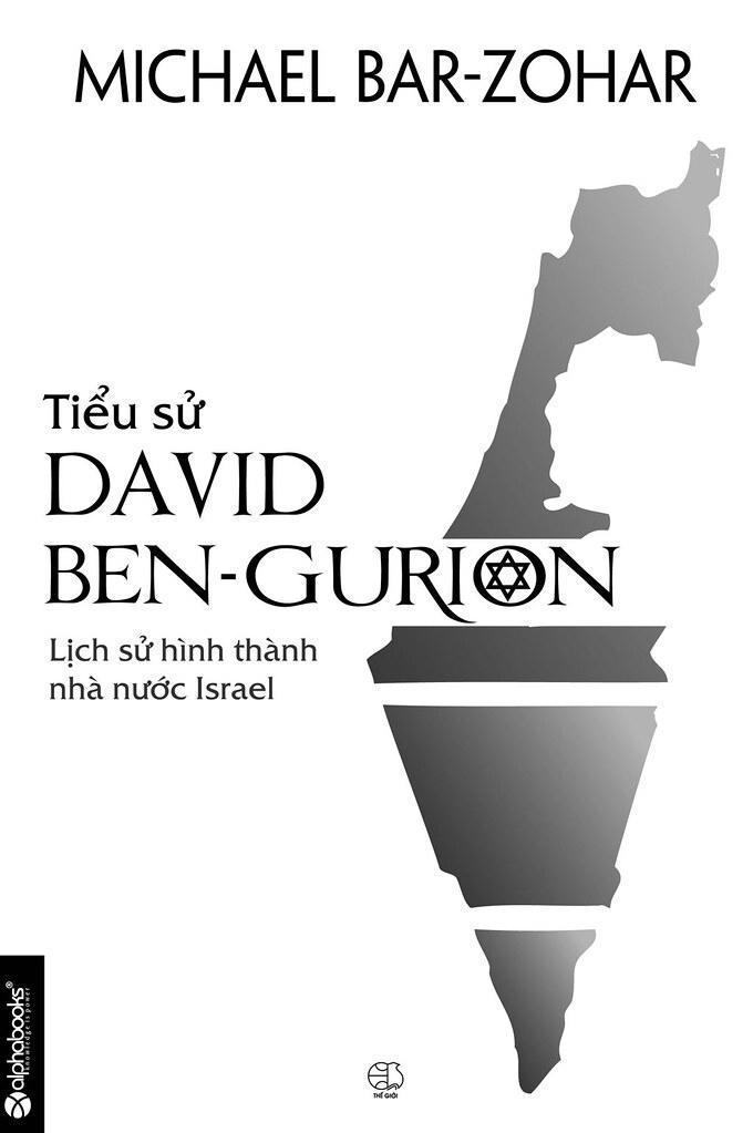 Tiểu Sử David Ben - Gurion: Lịch Sử Hình Thành Nhà Nước Israel - Michael Bar-Zohar