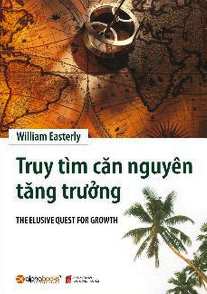 Truy Tìm Căn Nguyên Tăng Trưởng - William Easterly