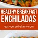 Healthy Breakfast Ideas: Healthy Breakfast Enchiladas that are cheesy, spicy and full of so much flavor a...