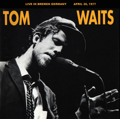 Tom Waits - Breman, Germany (04/26/77)
