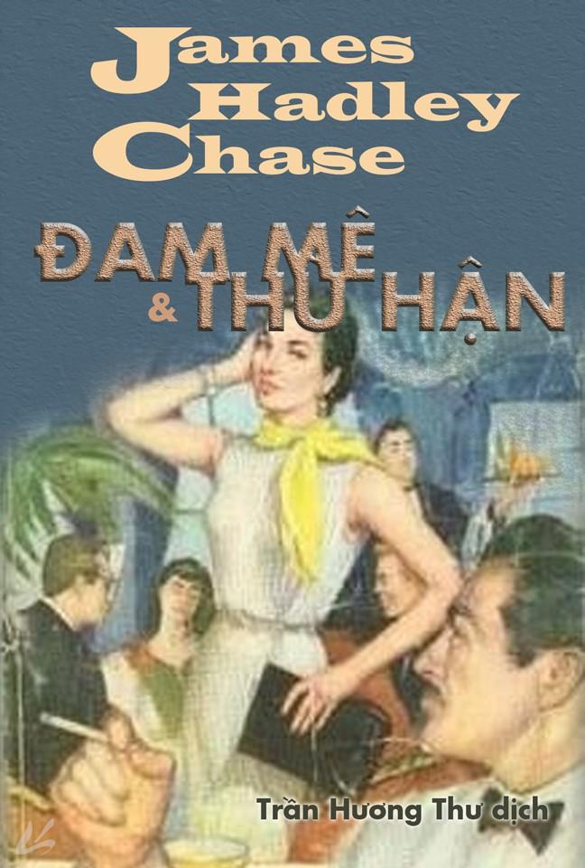 Đam Mê và Thù Hận - James H. Chase
