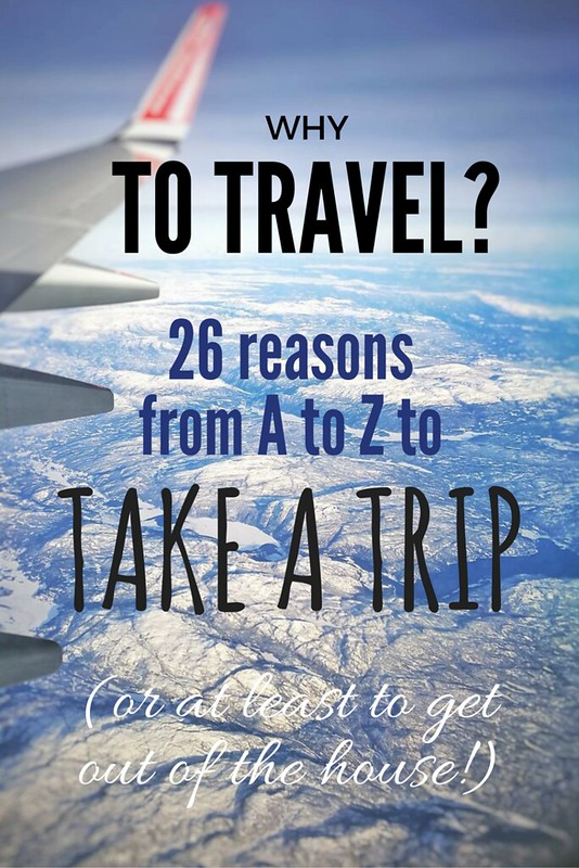 Why to travel? 26 reasons from A to Z to take a trip | Live now – dream later travel blog