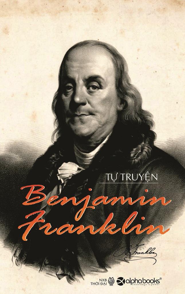 Tự Truyện Benjamin Franklin - Benjamin Franklin