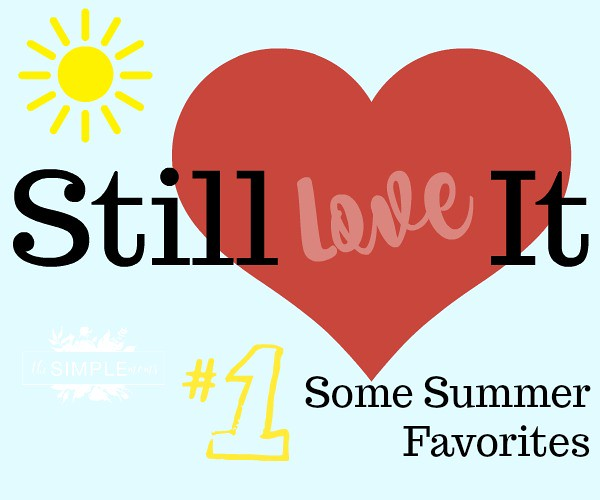 Still Love It Some Summer Favorites from The SIMPLE Moms