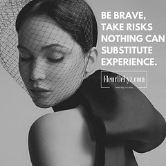 BE BRAVE, TAKE RISKS. NOTHING CAN SUBSTITUTEEXPERIENCE.