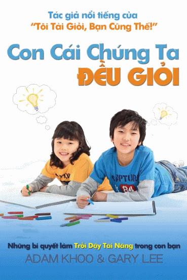 Con Cái Chúng Ta Đều Giỏi - Adam Khoo & Gary Lee