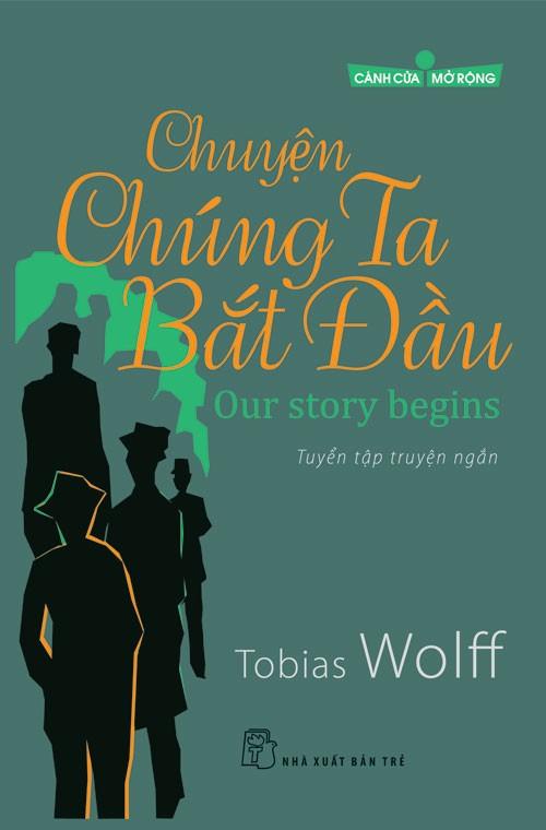 Chuyện Của Chúng Ta Bắt Đầu - Tobias Wolff