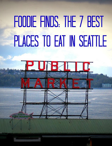 Foodie Finds: The 7 Best Places to Eat in Seattle