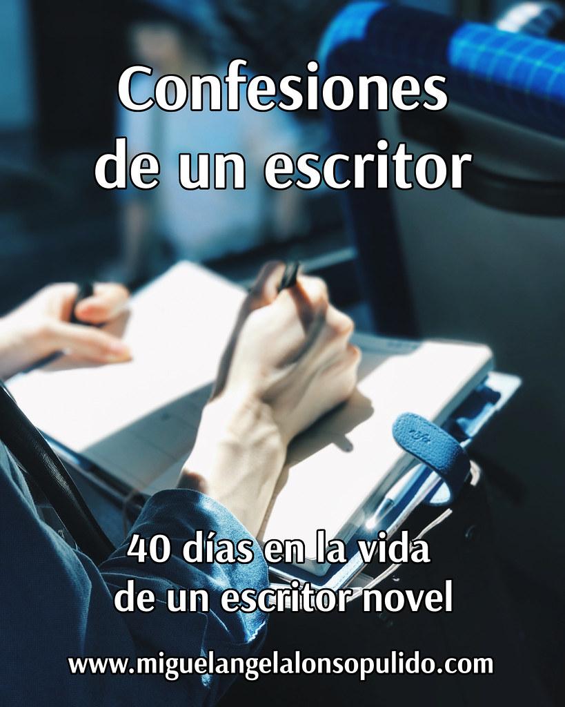 Confesiones de un escritor – Día 8 – Miguel Ángel Alonso Pulido