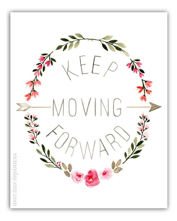 425548beb8e1c9ed54c69baa1c489b16--keep-moving-forward-tattoo-move-forward-quotes