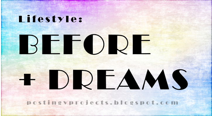LIFESTYLE - BEFORE + DREAMS