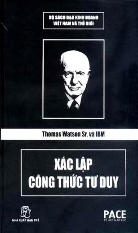 Thomas Watson Sr. Và IBM - Xác Lập Công Thức Tư Duy - Nguyễn Hoàng Nhật Tân