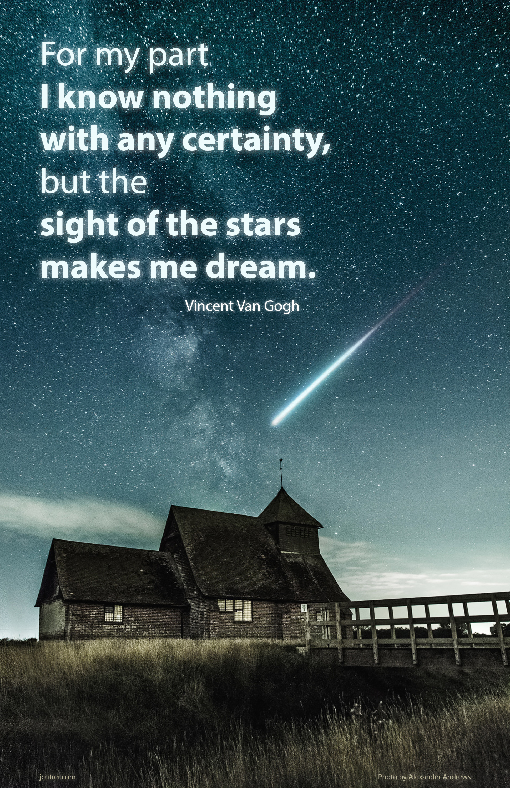 For my part I know nothing with any certainty, but the sight of the stars makes me dream. - Vincent Van Gogh