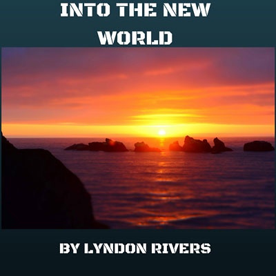 Lyndon-Rivers-INTO_THE_NEW_WORLD_Cover