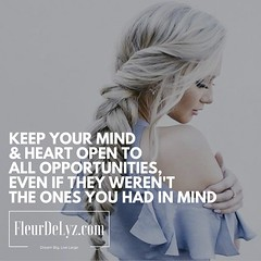 Keep Your Mind & HeartOpen to ALL opportunities,Even if they weren't the ones you had in mind