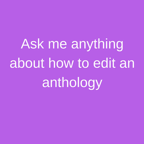 Ask me anything about how to edit an anthology
