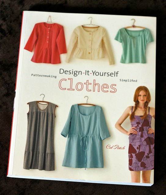 Design-It-Yourself Clothes: Patternmaking Simplified by Cal Patch