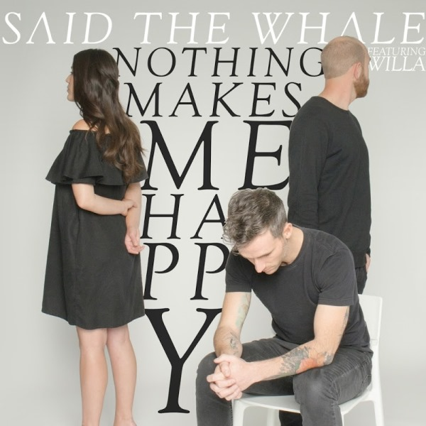Said The Whale - Nothing Makes Me Happy (Feat. WILLA)