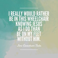 """""""I really would rather be in this wheelchair knowing Jesus as I do than be on my feet without him."""" Joni Eareckson Tada http://ift.tt/1FC0mOe"""