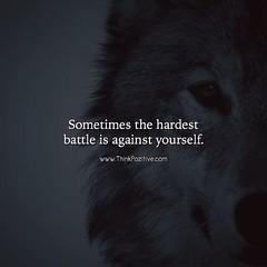 Positive Quotes : The hardest battle…..