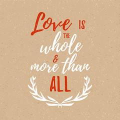 Love is the whole and more than all -  Inspirational quote, Vector lettering for card and poster design, social media content
