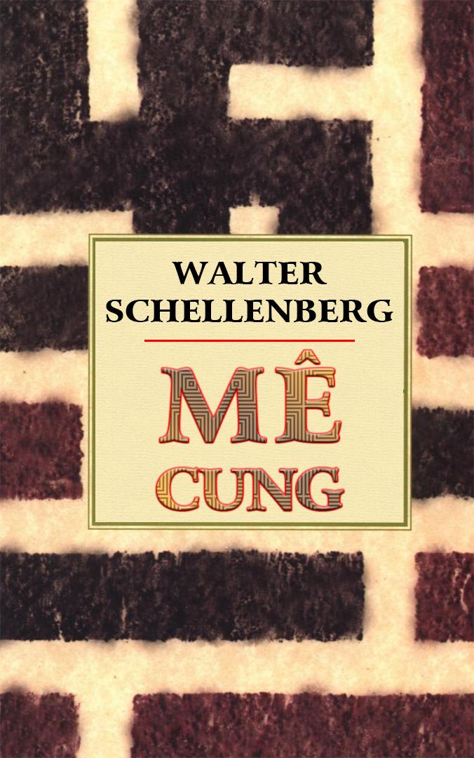 Mê Cung (Trích hồi ký của trùm tình báo đối ngoại phát xít Đức) - Walter Schellenberg